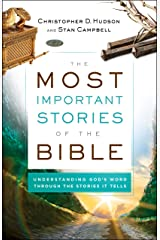 The Most Important Stories of the Bible: Understanding God's Word through the Stories It Tells Kindle Edition