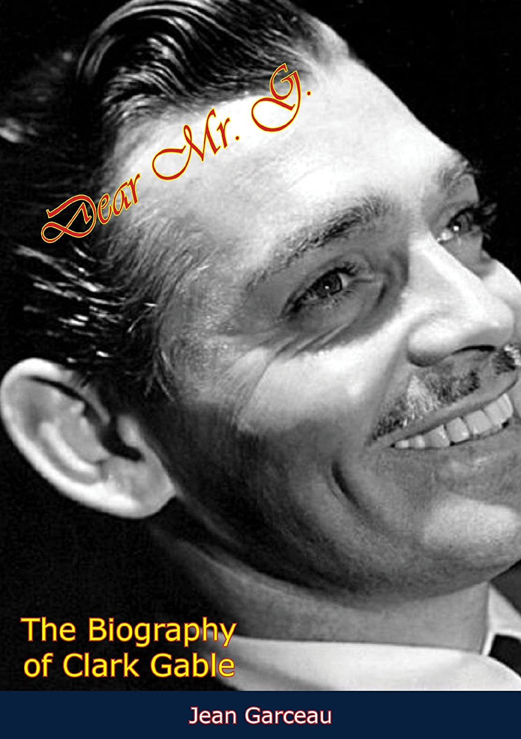 工業用モンゴメリー呼び起こすDear Mr. G.: The Biography of Clark Gable (English Edition)