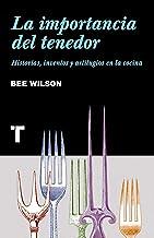 La importancia del tenedor: Historias, inventos y artilugios de la cocina (Noema) (Spanish Edition)