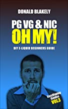 PG VG & Nic, OH MY!: DIY E-liquid Beginners Guide for Electronic Cigarettes (Easy Vaping Guides Book 3)