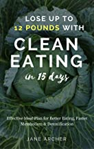 Clean Eating: Simple Science To Improve Your Eating Habits, Lose Weight & Improve Metabolism In 15 Days - Beginner's List of 100 Groceries For Clean Eating ... diet, Clean eating revolution Book 1)