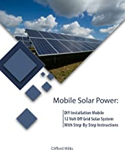 Mobile Solar Power: DIY Installation Mobile 12 Volt Off Grid Solar System With Step-By-Step Instructions