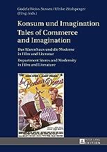 Konsum und Imagination- Tales of Commerce and Imagination: Das Warenhaus und die Moderne in Film und Literatur- Department Stores and Modernity in Film and Literature (German Edition)