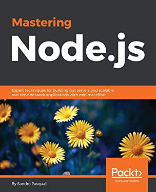 Mastering Node.js: Expert techniques for building fast servers and scalable, real-time network applications with minimal effort (Community Experience Distilled)