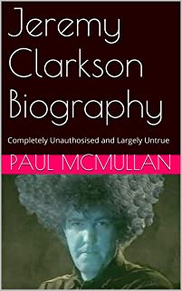 Jeremy Clarkson Biography: Completely Unauthosised and Largely Untrue (English Edition)