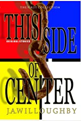 THIS SIDE OF CENTER: ORIGINAL STORIES Kindle Edition
