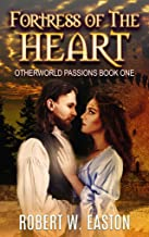 Fortress of the Heart: Otherworld Passions Book One