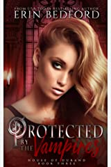 Protected by the Vampires (House of Durand Book 3) Kindle Edition