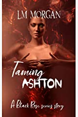 Taming Ashton: A Black Rose series story… Kindle Edition