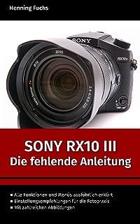 Sony RX10 III: Die fehlende Anleitung (German Edition)