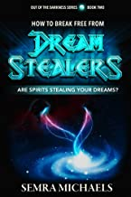 How to Break Free from Dream Stealers: Are Spirits stealing your Dreams? (Out of the Darkness Book 2) (English Edition)