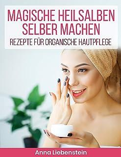 Magische Heilsalben selber machen: Rezepte für organische Hautpflege