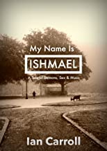 My Name Is Ishmael: A Tale of Demons, Sex & Music