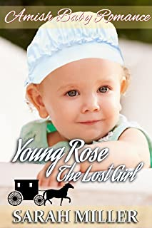 Amish Baby Romance: Young Rose - The Lost Girl: Inspirational Amish Romance (A Rose Through Many Seasons Book 2)