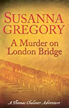 A Murder On London Bridge: 5 (Thomas Chaloner series)