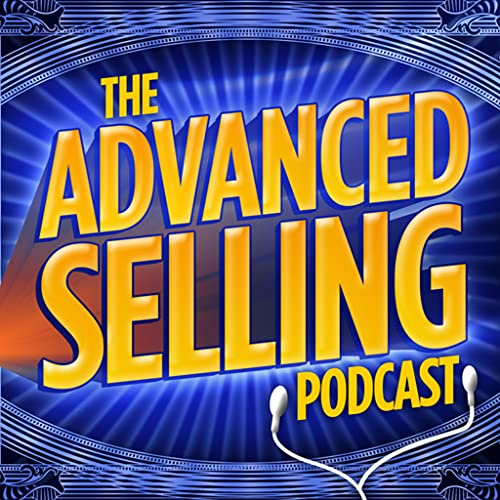 The Advanced Selling Podcast- A Sales App For Sales Leaders