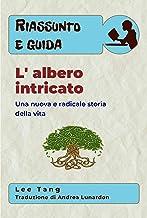 Riassunto E Guida - L' Albero Intricato: Una Nuova E Radicale Storia Della Vita (Italian Edition)
