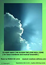 TO KEEP AWAY THE GLOOM THE LOVE WILL COME ( for tenor trombone and musical ensemble ): Sheet music + audio + musical base  ******************************************   musical-creations-editions.com