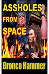 Assholes From Space (The Adventures of Bronco Hammer Book 1) Kindle Edition