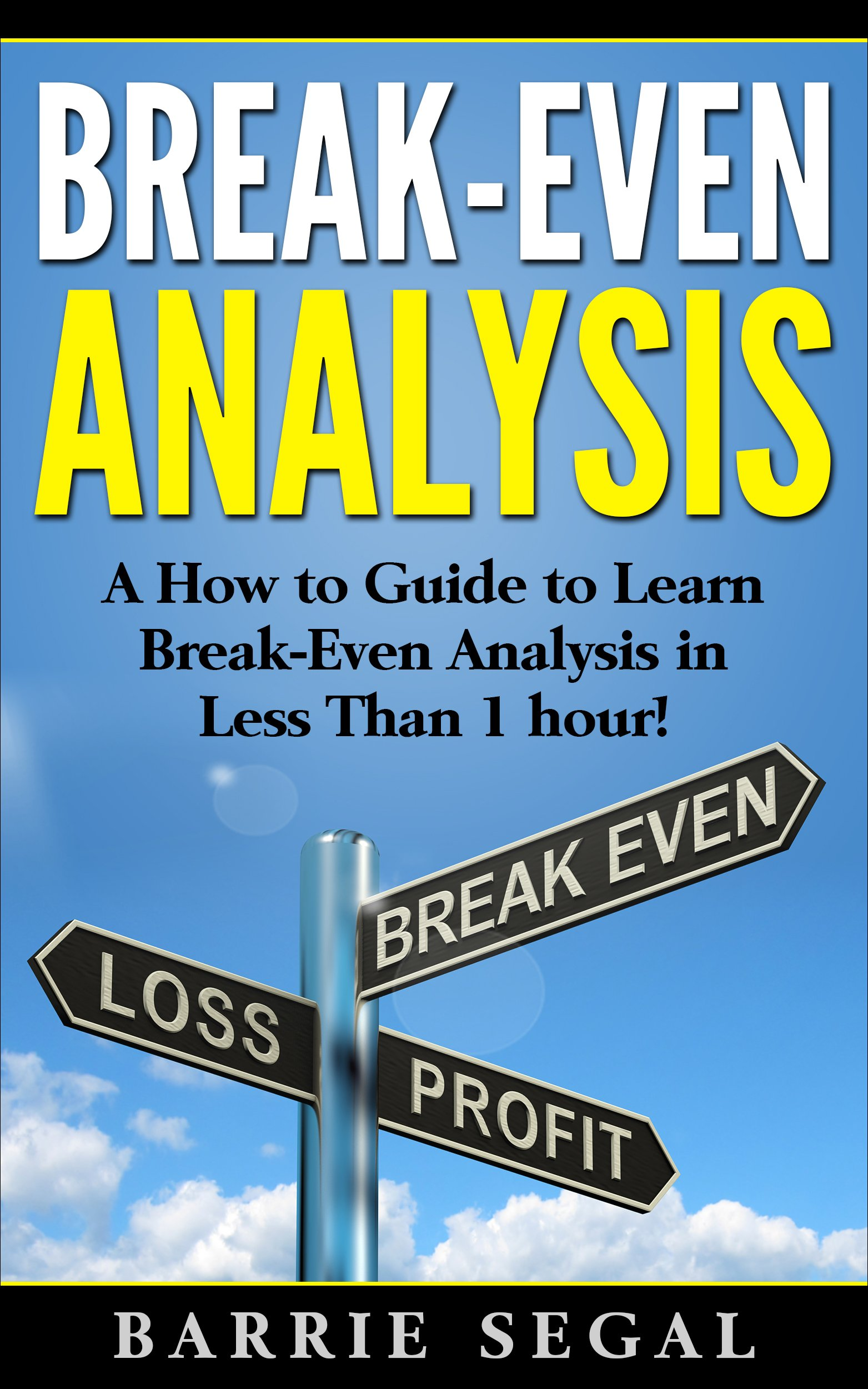 Break-Even Analysis: A How to Guide to Learn Break-Even Analysis in Less Than 1 hour! (Financial Analysis)