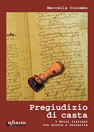Pregiudizio di casta: I Notai italiani tra storia e attualità (iSaggi)