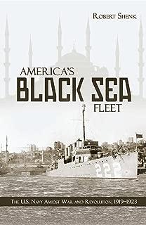 America's Black Sea Fleet: The U.S. Navy Amidst War and Revolution, 1919 1923