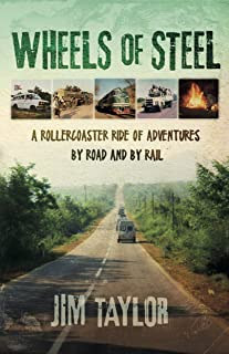 Wheels of Steel: a rollercoaster ride of adventures by road and by rail (English Edition)