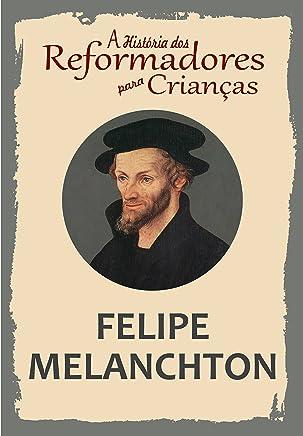 Coleção – A História dos Reformadores para Crianças: Felipe Melanchton