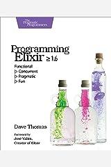 Programming Elixir ≥ 1.6: Functional  > Concurrent  > Pragmatic  > Fun Kindle Edition