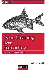 Le Deep Learning avec TensorFlow - Mise en oeuvre et cas concrets Paperback