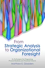 From Strategic Analysis to Organizational Foresight: 65 Techniques for Diagnosing Present Realities and Potential Futures