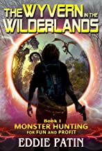 The Wyvern in the Wilderlands: (Monster Hunter - Multiverse & Time Travel Sci-fi Adventure) (Monster Hunting for Fun and Profit Book 1)