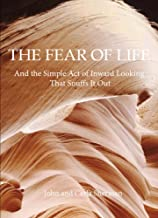 The Fear of Life: And the Simple Act of Inward Looking That Snuffs It Out (English Edition)