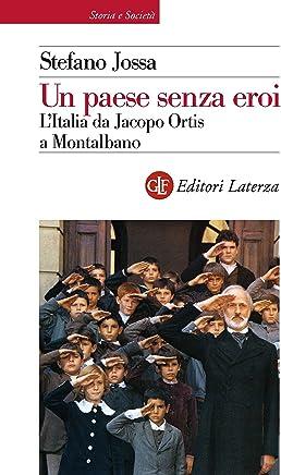 Un paese senza eroi: LItalia da Jacopo Ortis a Montalbano (Storia e società)
