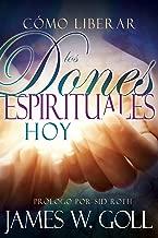 Cómo liberar los dones espirituales hoy (Spanish Edition)