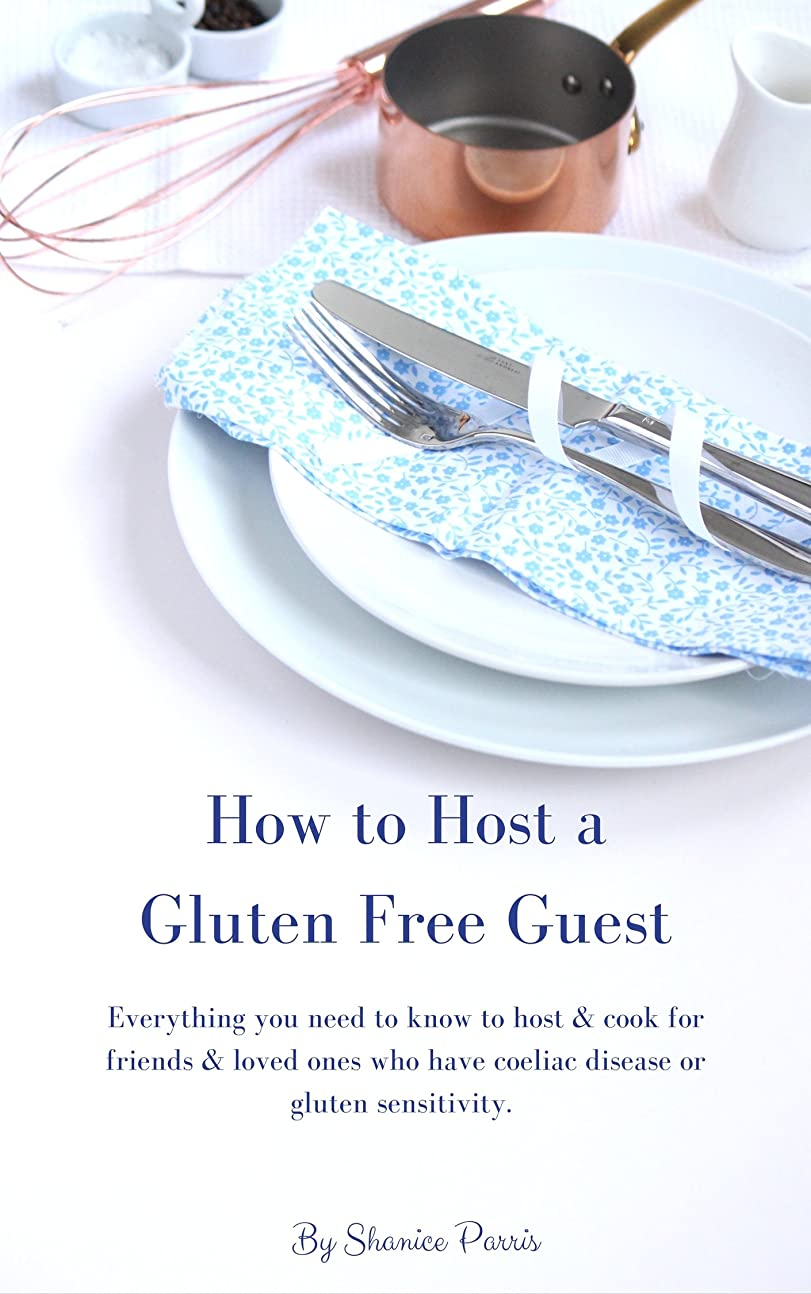 How to Host a Gluten Free Guest: Everything you need to know to host & cook for guests who have coeliac disease or gluten sensitivity (English Edition)