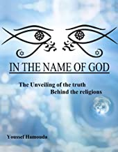 In the Name of God: The Unveiling of the Truth Behind the Religions