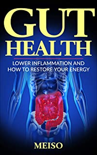 Gut Health: Lower Inflammation and How To Restore Your Energy (Best Food Living Lifestyle Options Guide Tips Techniques Importance Supplements Diet Books Probiotics Plan Digestion Bacteria)