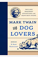 Mark Twain for Dog Lovers: True and Imaginary Adventures with Man's Best Friend Kindle Edition