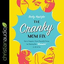 """The Cranky Mom Fix: Get a Happier, More Peaceful Home by Slaying the """"Momster"""" in All of Us"""