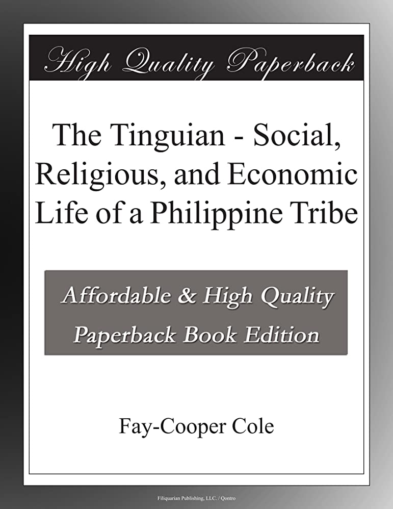 The Tinguian - Social, Religious, and Economic Life of a Philippine Tribe
