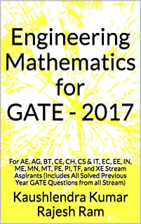 Engineering Mathematics for GATE - 2017: For AE, AG, BT, CE, CH, CS & IT, EC, EE, IN, ME, MN, MT, PE, PI, TF, and XE Stream Aspirants (Includes All Solved ... Year GATE Questions from all Stream)
