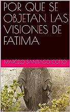 POR QUE SE OBJETAN LAS VISIONES DE FATIMA (Spanish Edition)