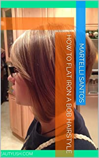 How To Flat Iron A Bob Hairstyle