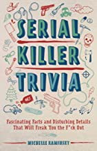 Serial Killer Trivia: Fascinating Facts and Disturbing Details That Will Freak You the F*ck Out PDF