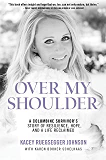 Over My Shoulder: A Columbine Survivor's Story of Resilience, Hope and a Life Reclaimed