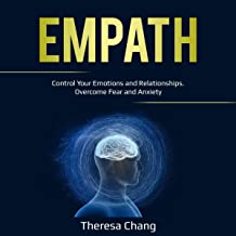 Empath: Control Your Emotions and Relationships. Overcome Fear and Anxiety: Human Psychology, Book 2