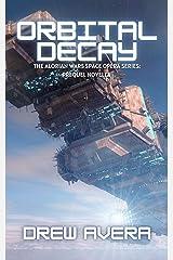 ORBITAL DECAY: THE ALORIAN WARS SPACE OPERA SERIES: PREQUEL NOVELLA Kindle Edition