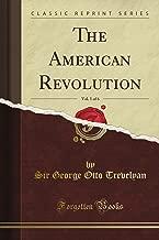 The American Revolution, Vol. 1 of 6 (Classic Reprint)