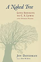 A Naked Tree: Love Sonnets to C. S. Lewis and Other Poems